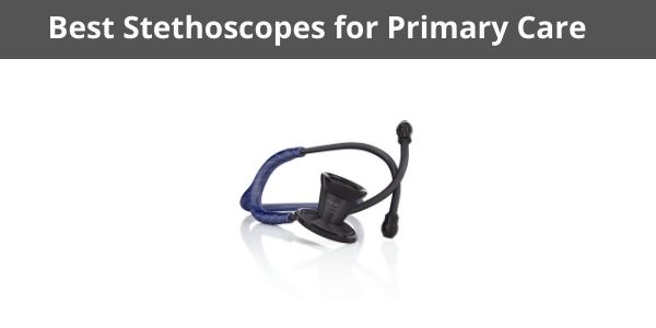 Best Stethoscopes for Primary Care